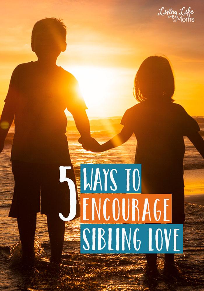 5 Ways to Encourage Sibling Love