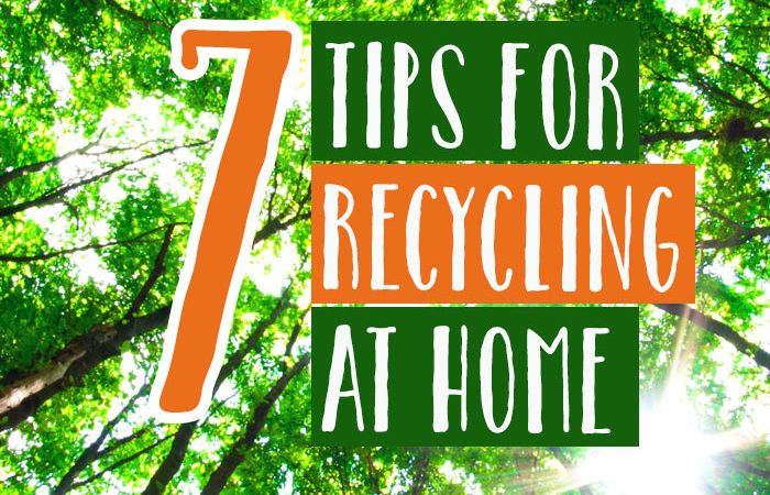 7 Tips for Recycling at Home