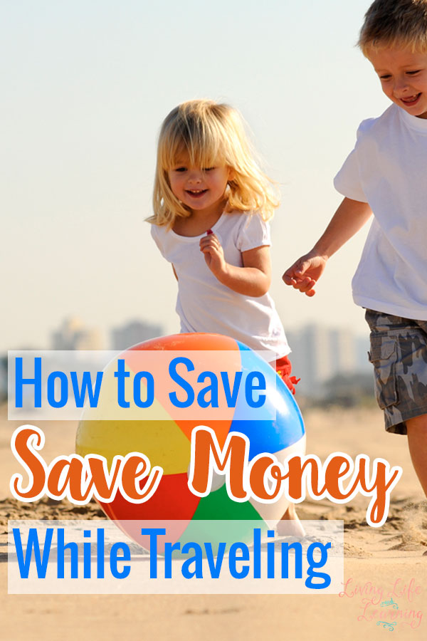 How to save money while traveling so that you can focus on your family, have a great time and not worry about finances the whole trip