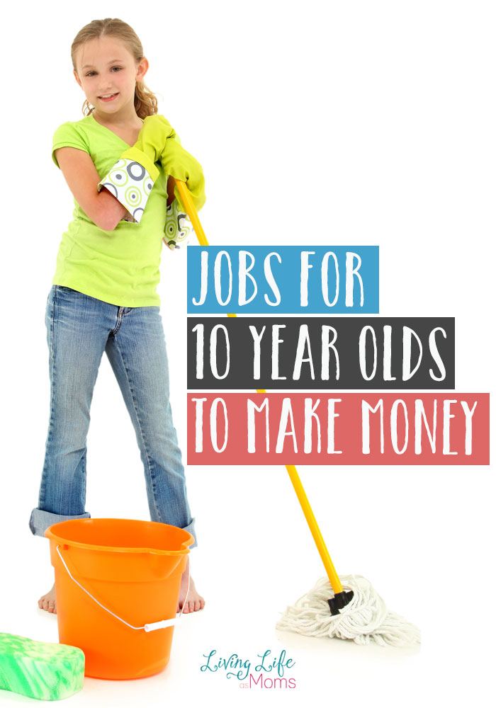 Jobs for 10 year olds to make money - teach them the value of a dollar by working for the things they want to buy rather than expecting you to pay for it.