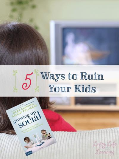 Ways to ruin your kids