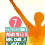 7 Reasons Why Moms Need to Take Care of Themselves because no one else will, you're the center of your household, if you do down, it's over.